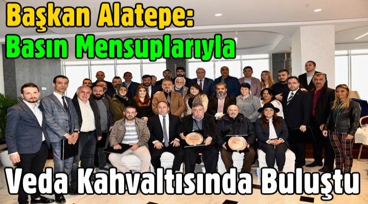 Başkan Alatepe Basın Mensupları ile Veda Kahvaltısında Buluştu