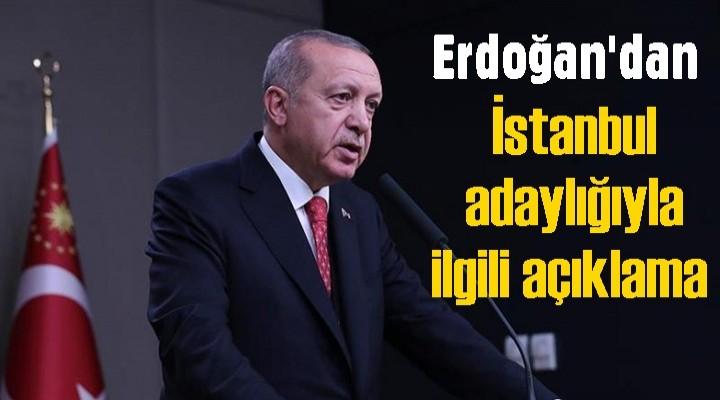 Erdoğan'dan İstanbul adaylığıyla ilgili açıklama