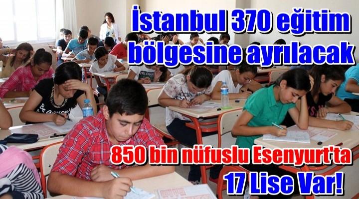 İstanbul 370 eğitim bölgesine ayrılacak
