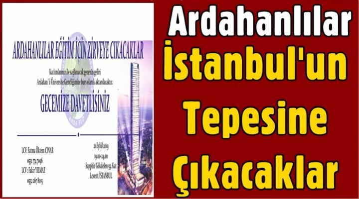Ardahanlılar İstanbul'un Tepesine Çıkacaklar