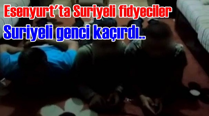 Suriyeli fidyeciler Suriyeli genci kaçırdı