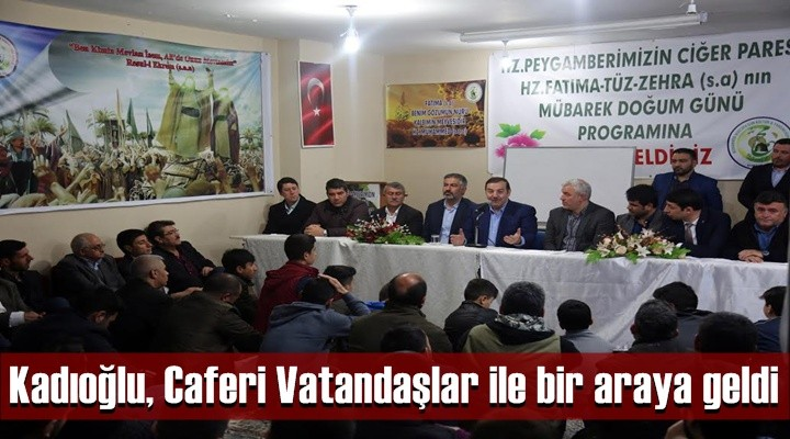 Kadıoğlu, Caferi Vatandaşlar ile bir araya geldi