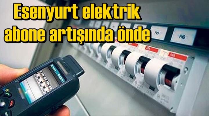 Esenyurt elektrik abone artışında önde