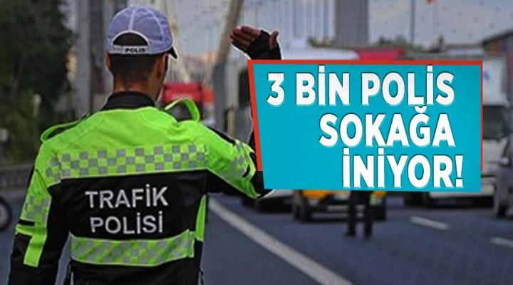 3 bin trafik polisi sokağa iniyor