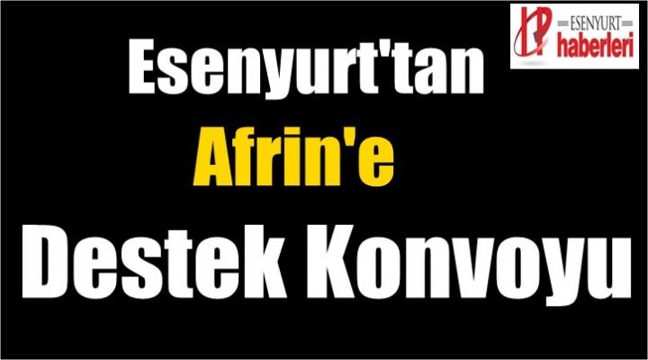 Esenyurt'tan Afrin'e Destek Konvoyu