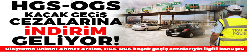 HGS ve OGS cezalarına indirim!