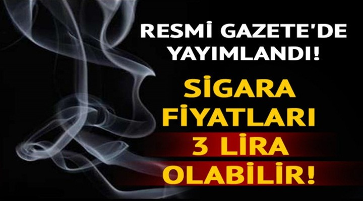 Sigara fiyatı 3 lira olabilir!