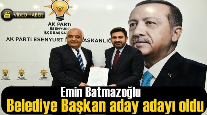 Emin Batmazoğlu Belediye Başkan aday adayı oldu