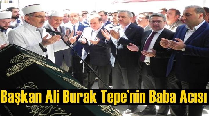 Başkan Ali Burak Tepe'nin Baba Acısı