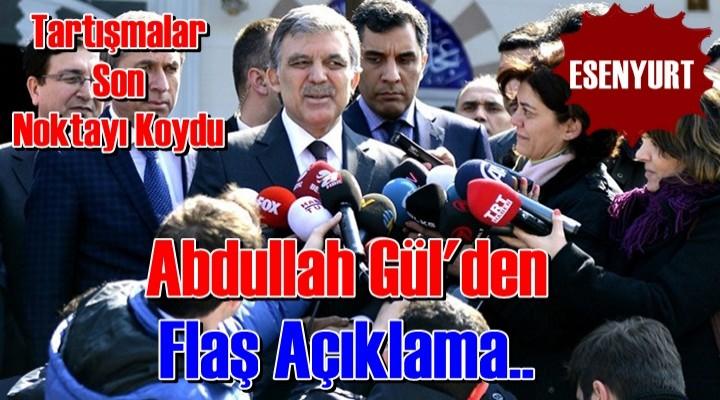 Abdullah Gül Esenyurt'ta  sessizliğini bozdu!