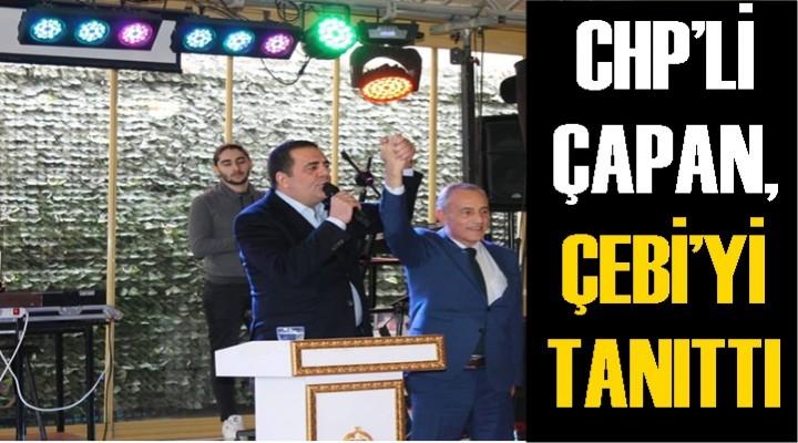 CHP'Lİ ÇAPAN, ÇEBİ'Yİ TANITTI