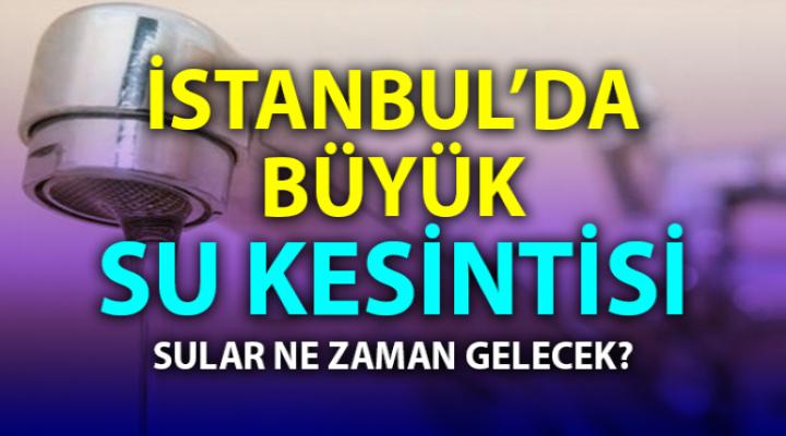 İstanbul su kesintisi : Esenyurt, Avcılar, Başakşehir, Çatalca, Küçükçekmece...