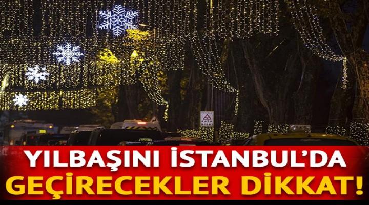 Yılbaşını İstanbul'da geçirecekler dikkat!