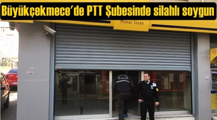 Büyükçekmece'de PTT Şubesinde silahlı soygun