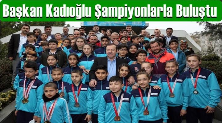 Başkan Kadıoğlu Şampiyonlarla Buluştu