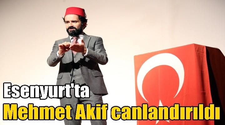 Esenyurt'ta Mehmet Akif canlandırıldı