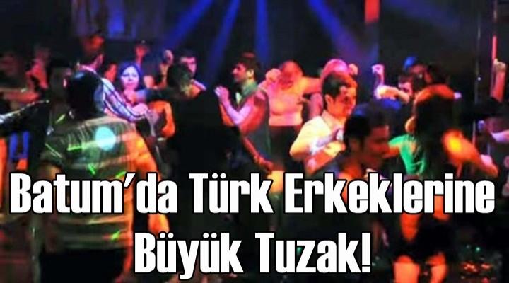 Batum'da Türk erkeklerine büyük tuzak!