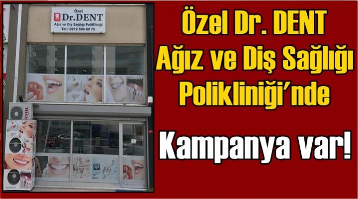 Özel Dr. DENT  Ağız ve Diş Sağlığı  Polikliniği'nde Kampanya var!