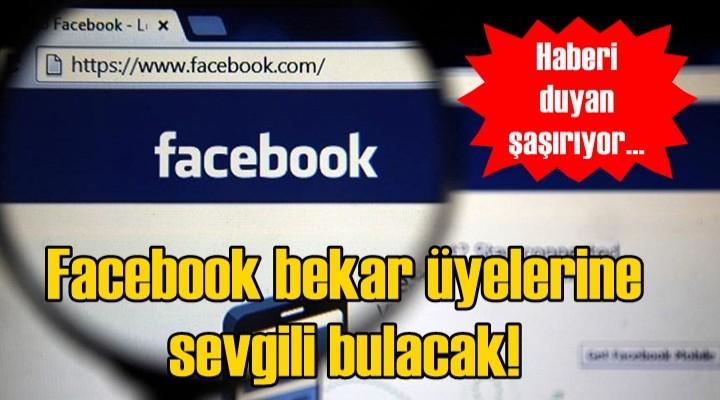 Facebook bekar üyelerine sevgili bulacak!