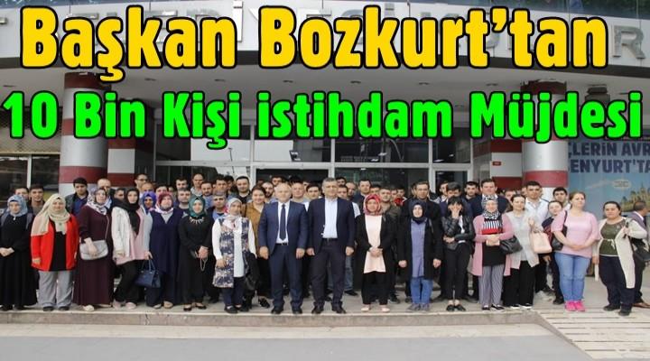Başkan Bozkurt'tan yılda 10 bin istihdam müjdesi
