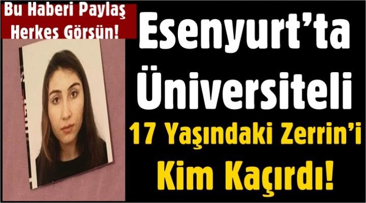 Esenyurt'ta Üniversiteli Zerrin'i Kim Kaçırdı