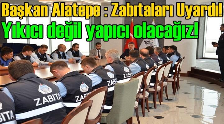 Başkan Alatepe : Zabıtaları Uyardı!
