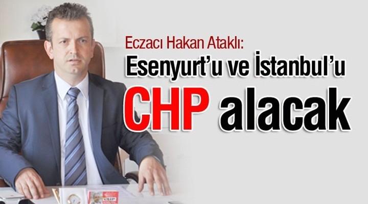 Hakan Ataklı: Esenyurt'u ve İstanbul'u CHP alacak
