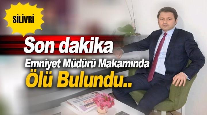 Silivri İlçe Emniyet Müdürü ölü bulundu!