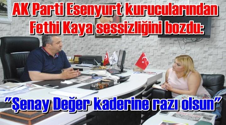 AK Parti Esenyurt kurucularından Fethi Kaya sessizliğini bozdu