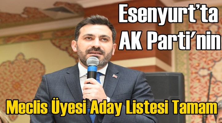 Esenyurt'ta AK Parti meclis üye aday listesi tamam