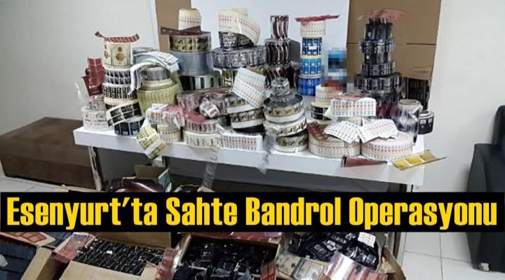 Esenyurt'ta Sahte Bandrol Operasyonu