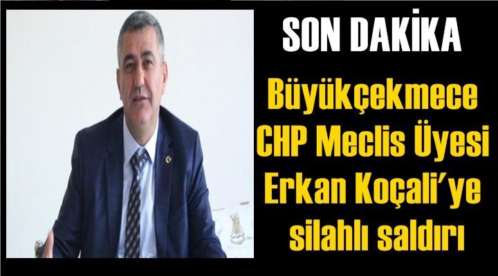 CHP'li Meclis Üyesi Erkan Koçali'ye silahlı saldırı