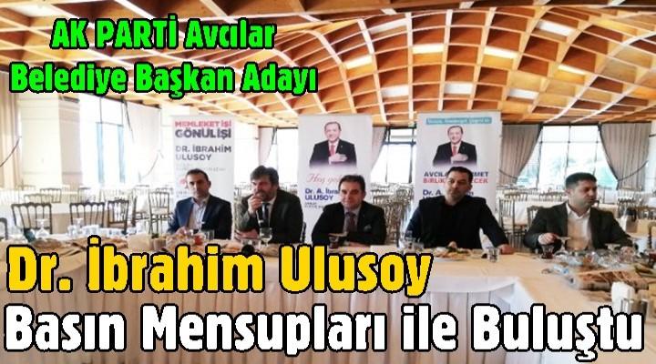 Dr. İbrahim Ulusoy  basın mensupları ile buluştu