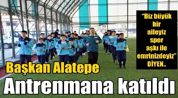 Başkan Alatepe Antrenmana katıldı
