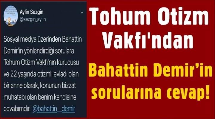 Tohum Otizm Vakfı'ndan Bahattin Demir'in sorularına cevap!