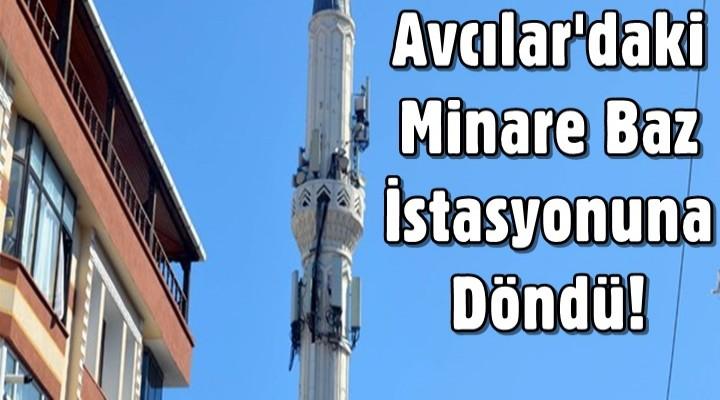 Avcılar'daki Cami minaresi baz istasyonuna döndü!