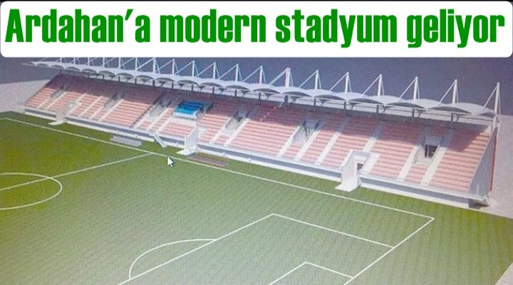 Ardahan'a modern stadyum geliyor