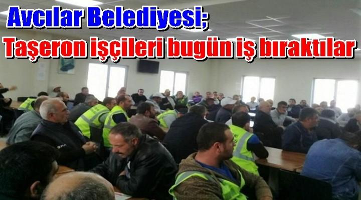 Avcılar Belediyesi taşeron işçileri bugün iş bıraktılar