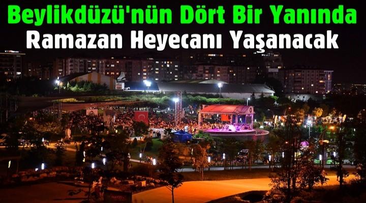 Beylikdüzü'nün dört bir yanında Ramazan heyecanı yaşanacak