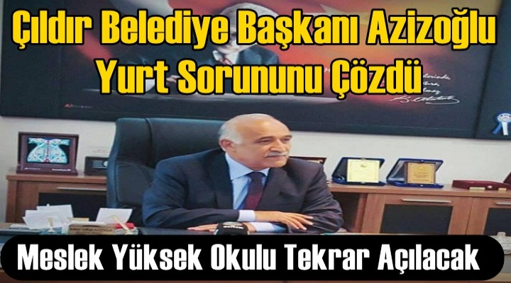 Başkan Azizoğlu, Yurt Sorununu Çözdü