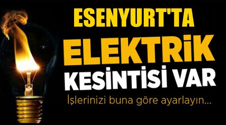 Esenyurt'ta Elektrik Kesintisi yaşanacak
