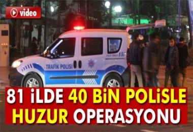 40 bin polisle  huzur operasyonu
