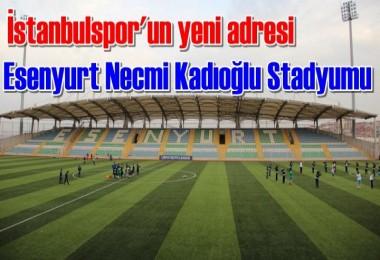 İstanbulspor'un yeni adresi Esenyurt Necmi Kadıoğlu