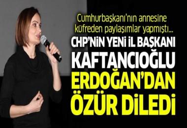 CHP İstanbul İl Başkanı Kaftancıoğlu'ndan Özür