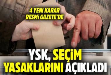 YSK, seçim yasaklarını açıkladı