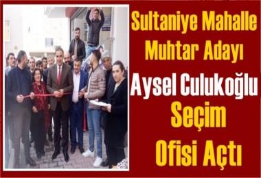 Sultaniye Mahalle Muhtar adayı Aysel Culukoğlu Seçim Ofisi Açtı