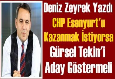 CHP Esenyurt'u Kazanmak istiyorsa Tekin'i Aday Göstermeli