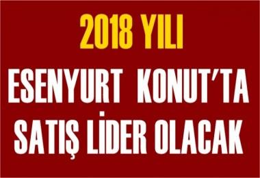 2018'de Esenyurt Konut Satış Lideri Olacak
