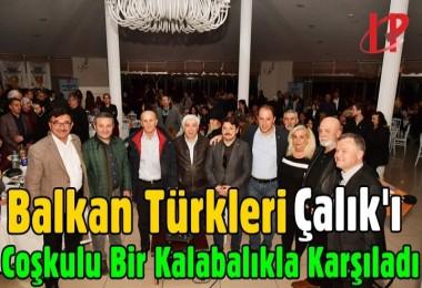 Balkan Türkleri Çalık'ı Coşkulu Bir Kalabalıkla Karşıladı