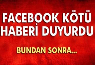 Facebook kötü haberi duyurdu!